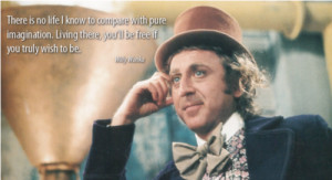 Walter Wally Imagination Quotes What Daddy Did Today Willy Wonka ...