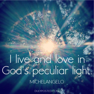 """... live and love in God's peculiar light."""" quote by Michelangelo"""