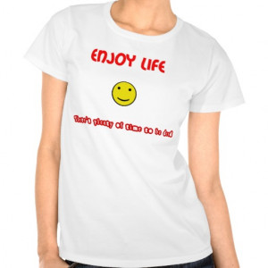 Funny quotes Enjoy life Tees
