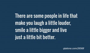 people in life that make you laugh a little louder, smile a little ...