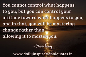 ... change rather than allowing it to master you. ~ Brian Tracy
