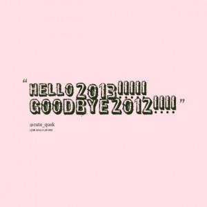 Quotes Picture: beeeeeepo 2013!!!!! goodbye 2012!!!!