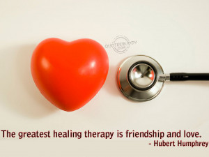... Greatest Healing Therapy Is Friendship and Love ~ Get Well Soon Quote
