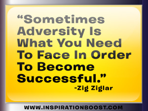 Zig Ziglar quote: Sometimes adversity is what you need to face in ...