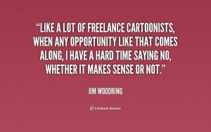 quote-Jim-Woodring-like-a-lot-of-freelance-cartoonists-when-216075_1 ...