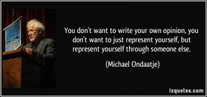 You don't want to write your own opinion, you don't want to just ...