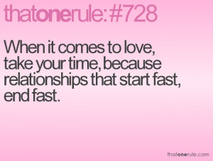When it comes to love, take your time, because relationships that ...