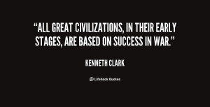 All great civilizations, in their early stages, are based on success ...