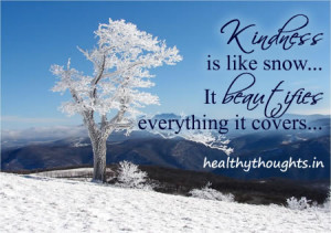 Thought for the day-quotes-Kindness is like snow-It beautifies ...