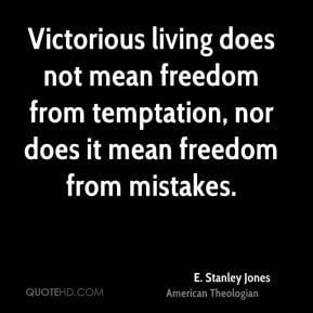 Stanley Jones - Victorious living does not mean freedom from ...