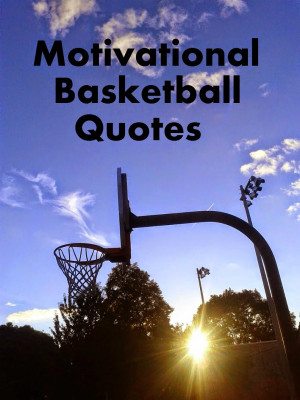 motivational and inspirational basketball quotes from the nba and ...