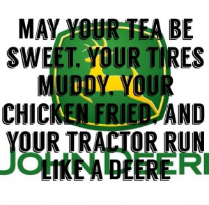 ... chicken fried, and your tractor run like a Deere! #John_Deere #Country
