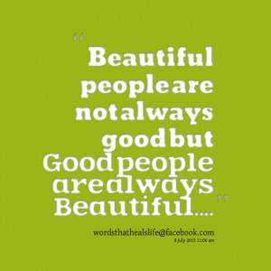 ... Beautiful people Are Not Always good But good People Are Quotes About