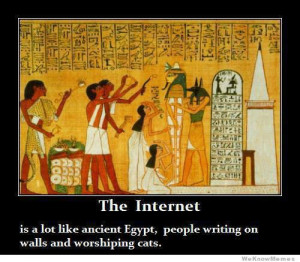 The internet is a lot like ancient Egypt, people writing on walls and ...