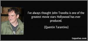 ... greatest movie stars Hollywood has ever produced. - Quentin Tarantino