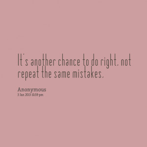 Quotes Picture: it's another chance to do right, not repeat the same ...