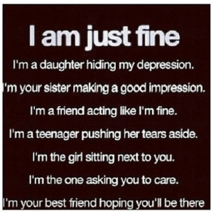 am just fine. I am a daughter hiding my depression. I'm your sister ...