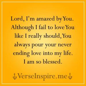 amazed by You. although I fail to love You like I really should, you ...