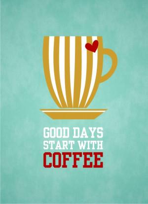 Good Days Start with Coffee - 5x7 - Digital Printable Poster, Print ...