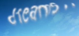 dreamer. I have to dream and reach for the stars, and if I ...