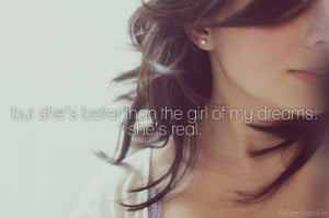 she's better than the girl of my dreams : Dream Quote