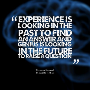 Quotes Picture: experience is looking in the past to find an answer ...