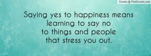 Saying yes to happiness meanslearning to say noto things and ...