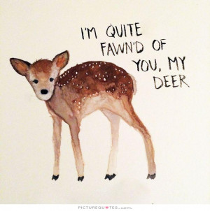 quite fawn'd of you, my deer Picture Quote #1