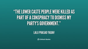 The lower caste people were killed as part of a conspiracy to dismiss ...