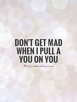 Angry Quotes Mad Quotes You Quotes