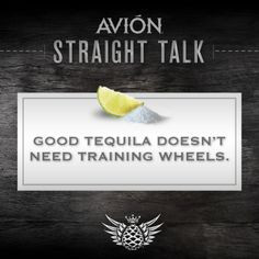 Good #Tequila doesn't need training wheels. (#Tequila, #Quotes )