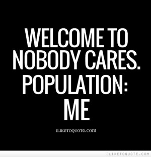 Back > Gallery For > Feel Like No One Cares About Me Quotes