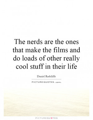 ... and do loads of other really cool stuff in their life Picture Quote #1