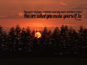 You were not born a winner and you were not born a loser. You are what ...