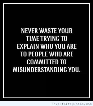 Never-waste-your-time-trying-to-explain-who-you-are.jpg