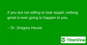 Motivational Quote from Dr. Gregory House | Titan Vine