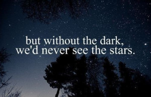 It's in the darkest night that we see the most beautiful stars ...