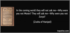 they will not ask me—Why were you not Moses? They will ask me—Why ...
