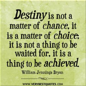 destiny quotes, change quotes, choice quotes, achievement quotes