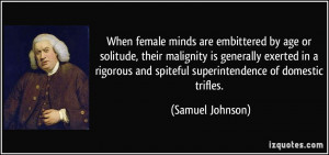 ... and spiteful superintendence of domestic trifles. - Samuel Johnson