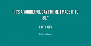 quote-Patty-Berg-its-a-wonderful-day-for-me-i-65763.png
