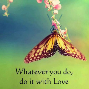 Inspirational Quotes whatever you do, do it with love