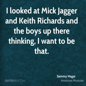 Sammy Hagar - I looked at Mick Jagger and Keith Richards and the boys ...