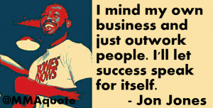 Jon Jones on outworking fighters and letting success speak