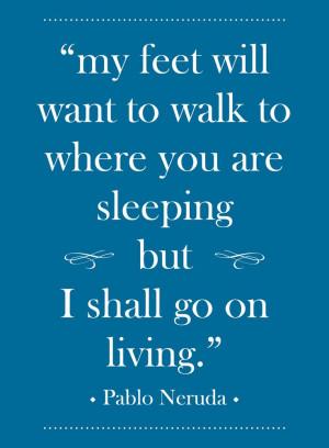 ... Quotes, Pablo Neruda Quotes, Pablo Neruda Books, Living, Nice Quotes