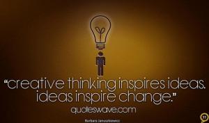 Creative thinking inspires ideas. Ideas inspire change.