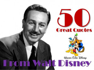 50 Great Quotes From Walt Disney!!!