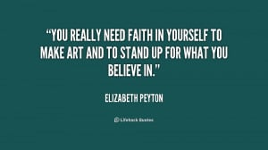 You really need faith in yourself to make art and to stand up for what ...