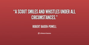 quote-Robert-Baden-Powell-a-scout-smiles-and-whistles-under-all-93990 ...