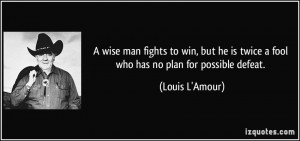 quote-a-wise-man-fights-to-win-but-he-is-twice-a-fool-who-has-no-plan ...